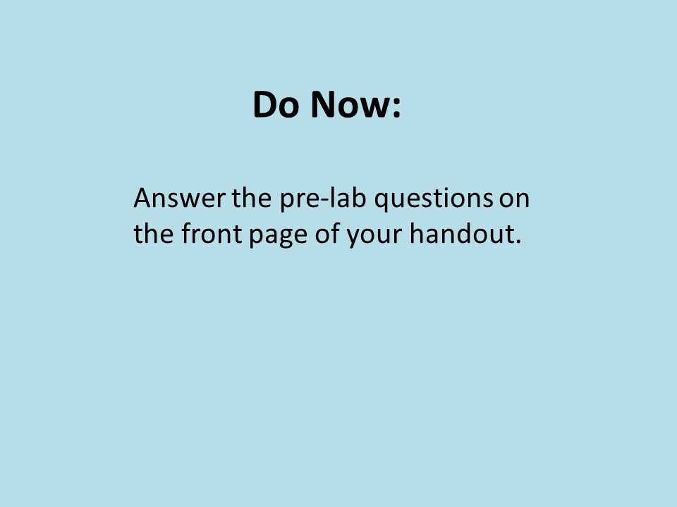 Do Now: Answer the pre-lab questions on the front page of your handout.