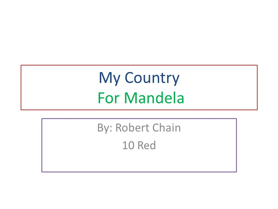 My Country For Mandela By: Robert Chain 10 Red