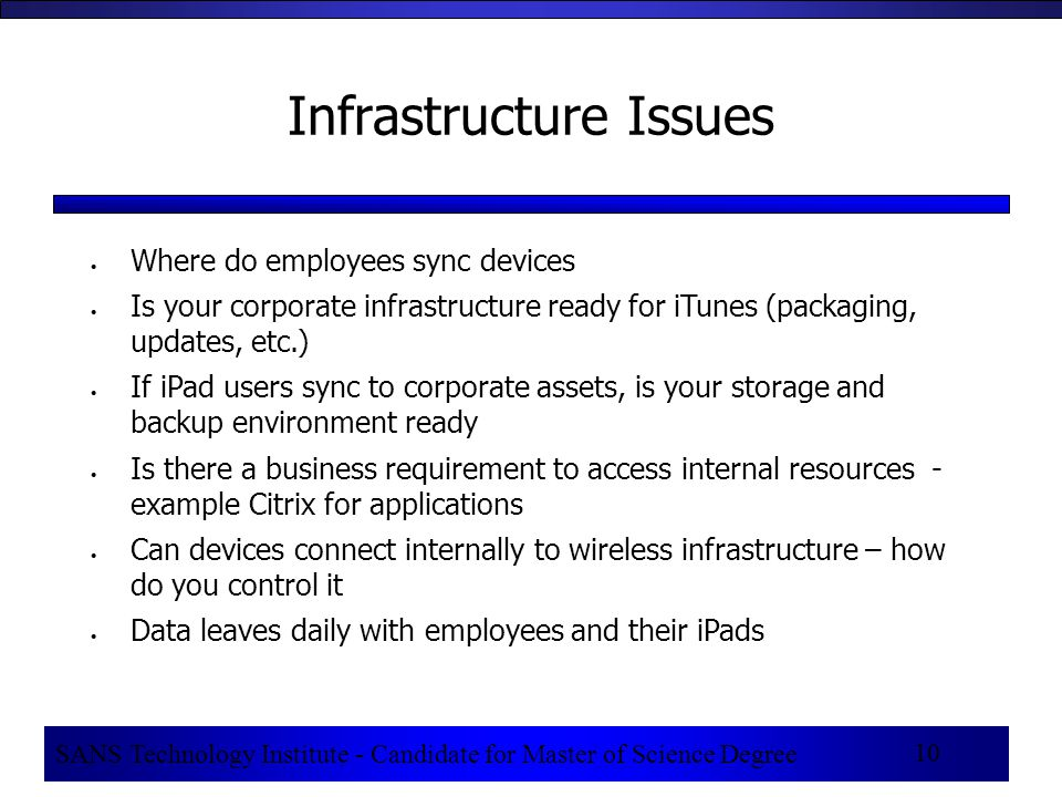 10 Infrastructure Issues Where do employees sync devices Is your corporate infrastructure ready for iTunes (packaging, updates, etc.) If iPad users sy