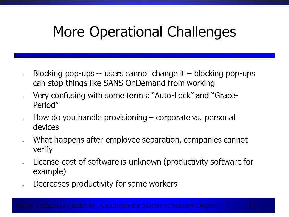 SANS Technology Institute - Candidate for Master of Science Degree 12 More Operational Challenges  Blocking pop-ups -- users cannot change it – block