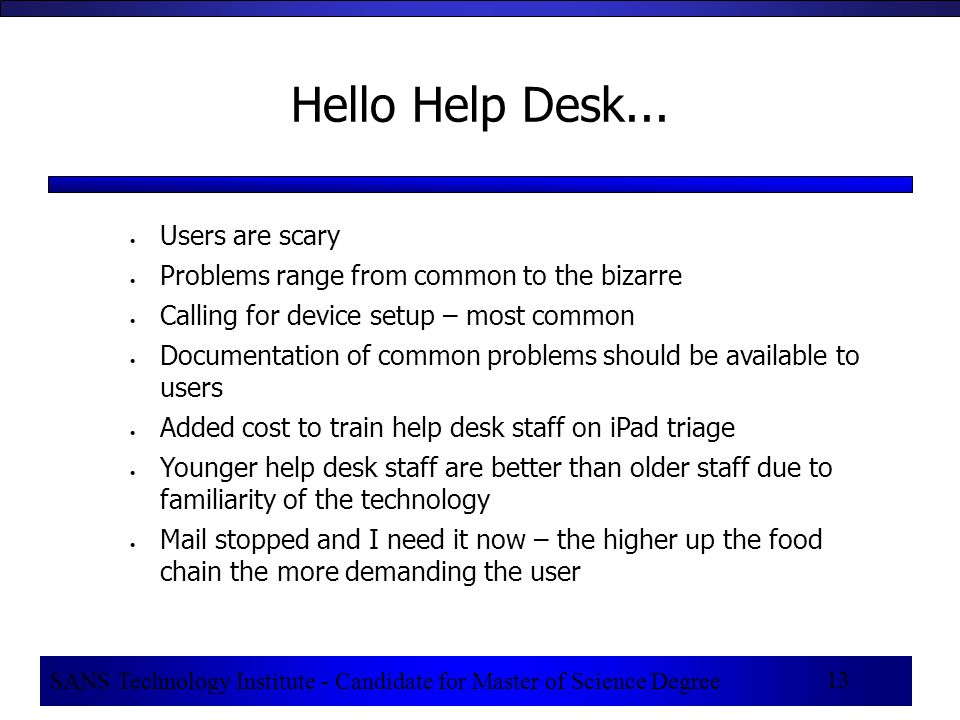 SANS Technology Institute - Candidate for Master of Science Degree 13 Hello Help Desk...