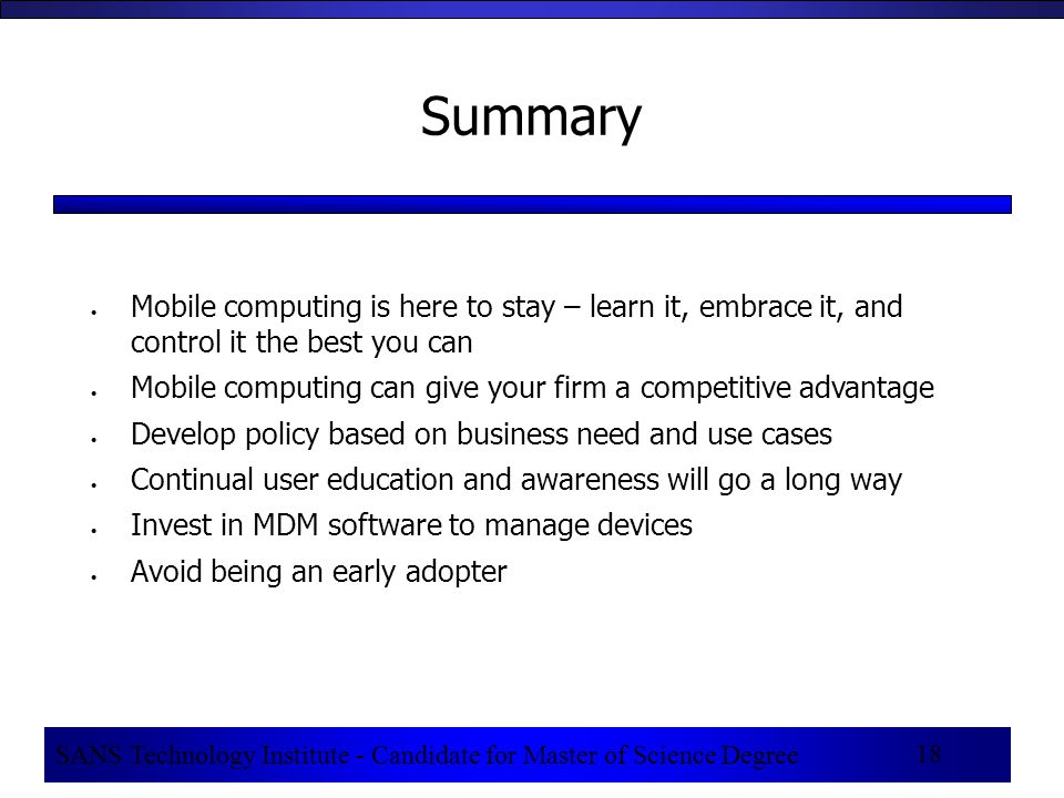 18 Summary  Mobile computing is here to stay – learn it, embrace it, and control it the best you can  Mobile computing can give your firm a competit