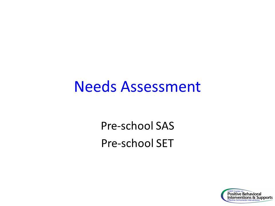 Needs Assessment Pre-school SAS Pre-school SET