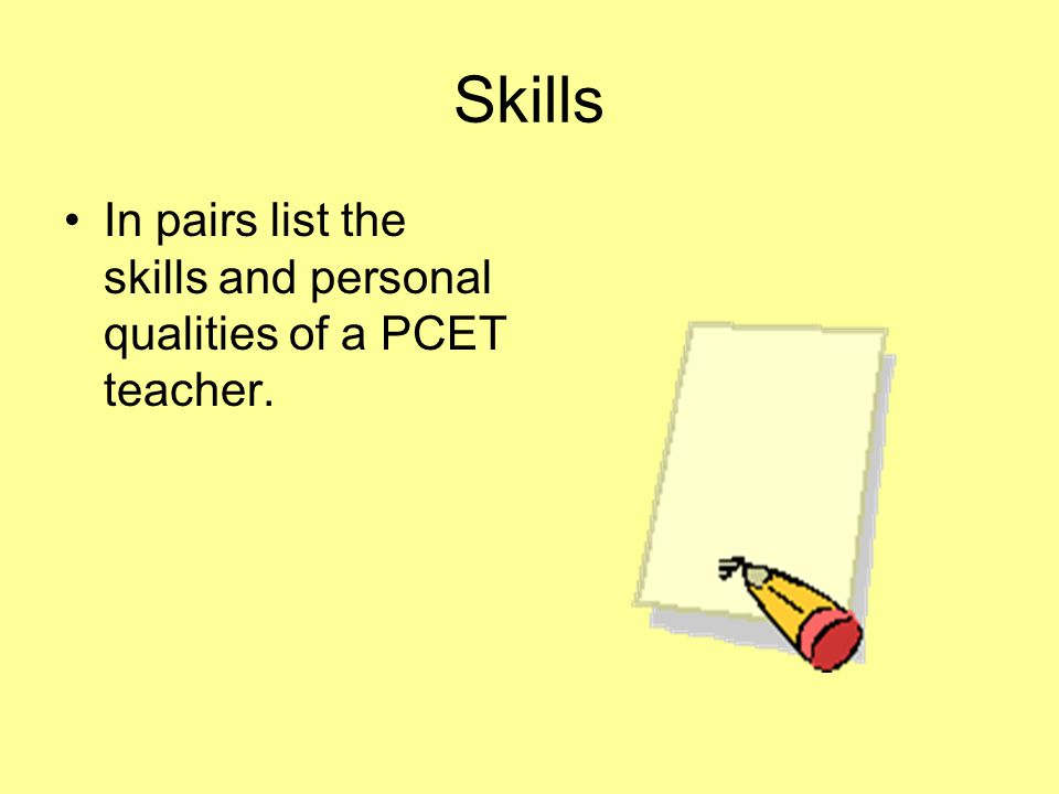 Skills In pairs list the skills and personal qualities of a PCET teacher.