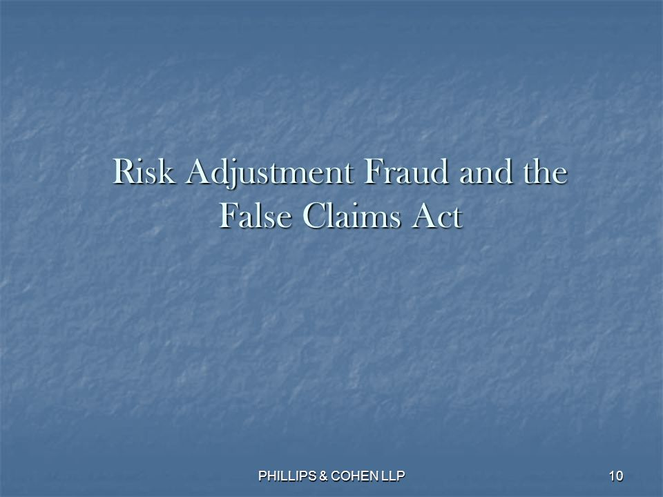 10 Risk Adjustment Fraud and the False Claims Act PHILLIPS & COHEN LLP