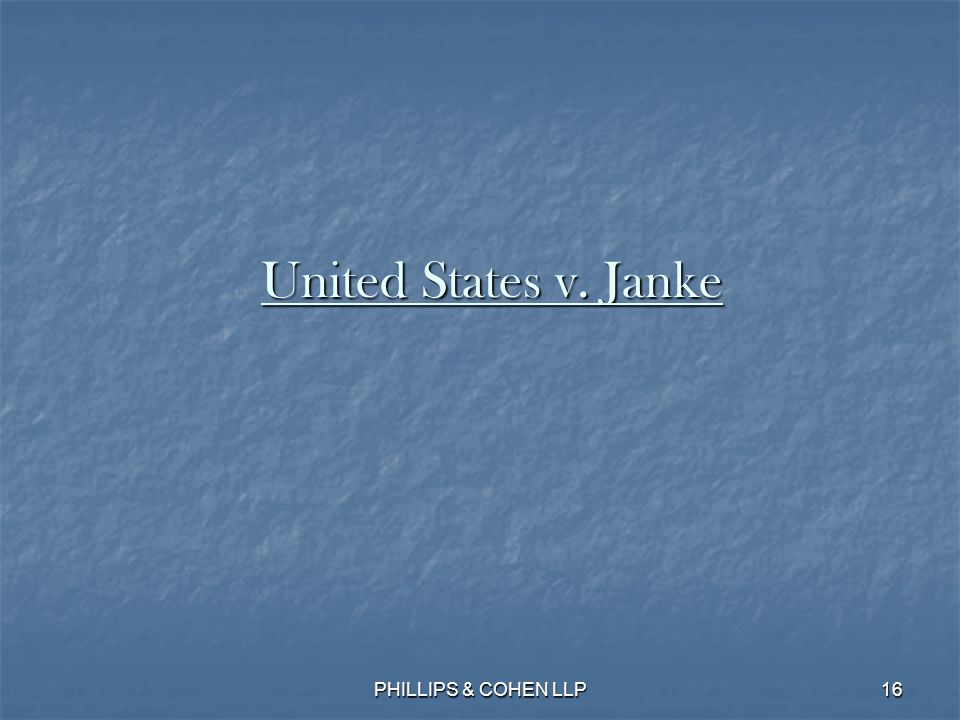16 United States v. Janke PHILLIPS & COHEN LLP