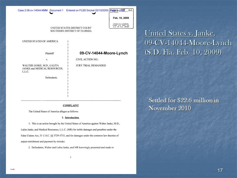 17 United States v. Janke, 09-CV-14044-Moore-Lynch (S.D. Fla. Feb. 10, 2009) Settled for $22.6 million in November 2010