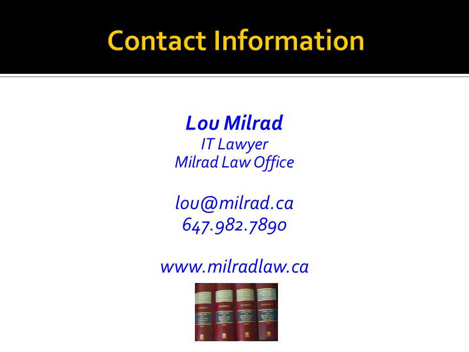 Lou Milrad IT Lawyer Milrad Law Office lou@milrad.ca 647.982.7890 www.milradlaw.ca