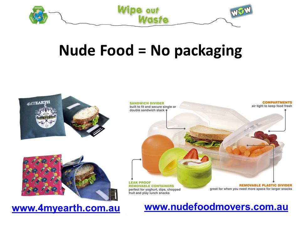 Nude Food = No packaging www.4myearth.com.au www.nudefoodmovers.com.au
