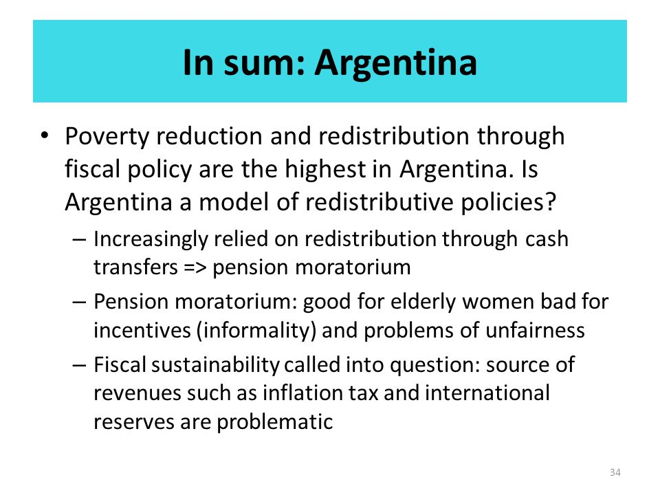 In sum: Argentina Poverty reduction and redistribution through fiscal policy are the highest in Argentina.
