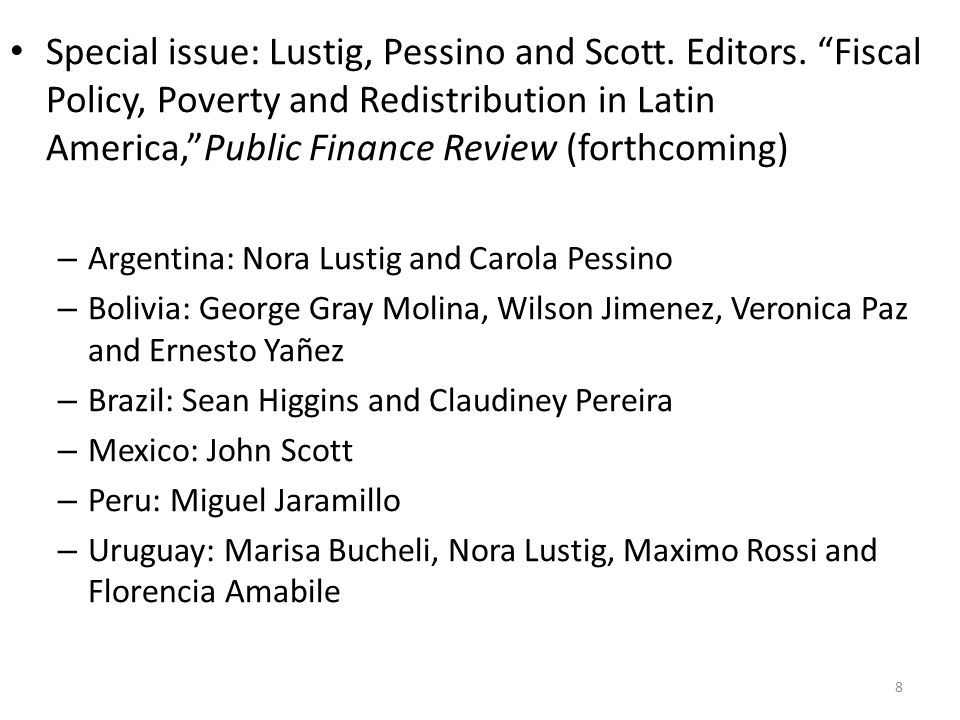 "Special issue: Lustig, Pessino and Scott. Editors. ""Fiscal Policy, Poverty and Redistribution in Latin America,""Public Finance Review (forthcoming) –"