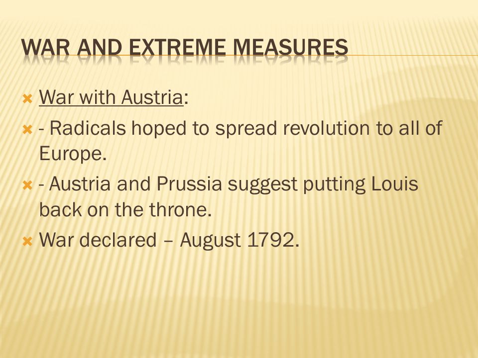  War with Austria:  - Radicals hoped to spread revolution to all of Europe.