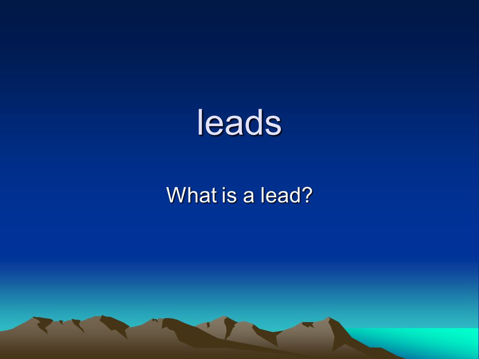 leads What is a lead?