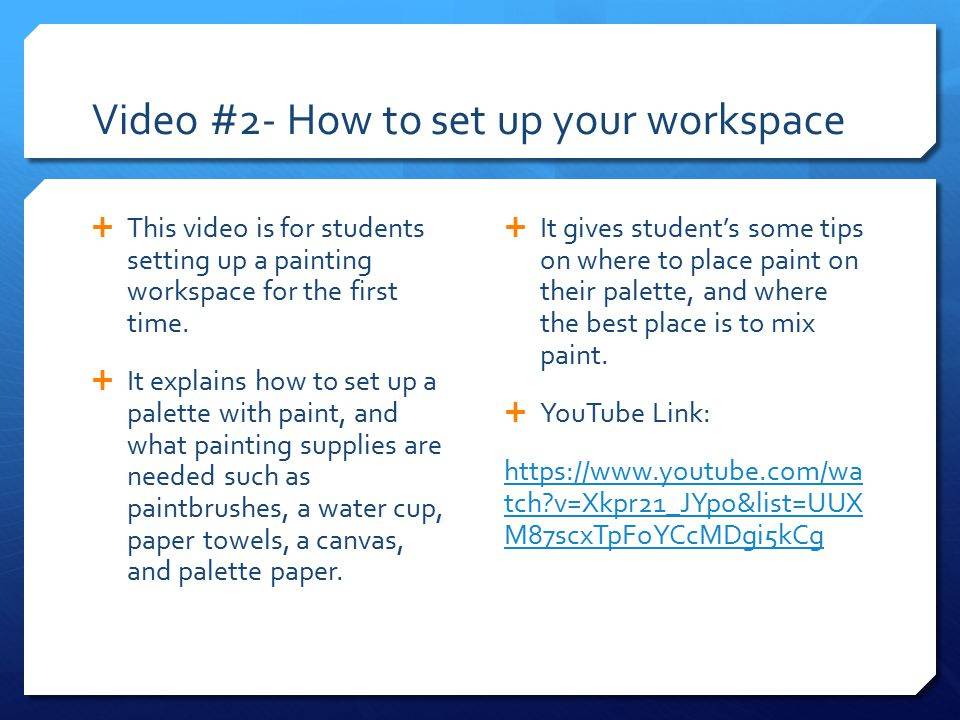 Video #2- How to set up your workspace  This video is for students setting up a painting workspace for the first time.