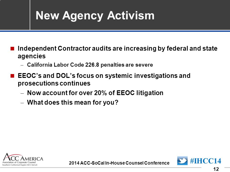090701_12 12 #IHCC14 2014 ACC-SoCal In-House Counsel Conference New Agency Activism  Independent Contractor audits are increasing by federal and stat