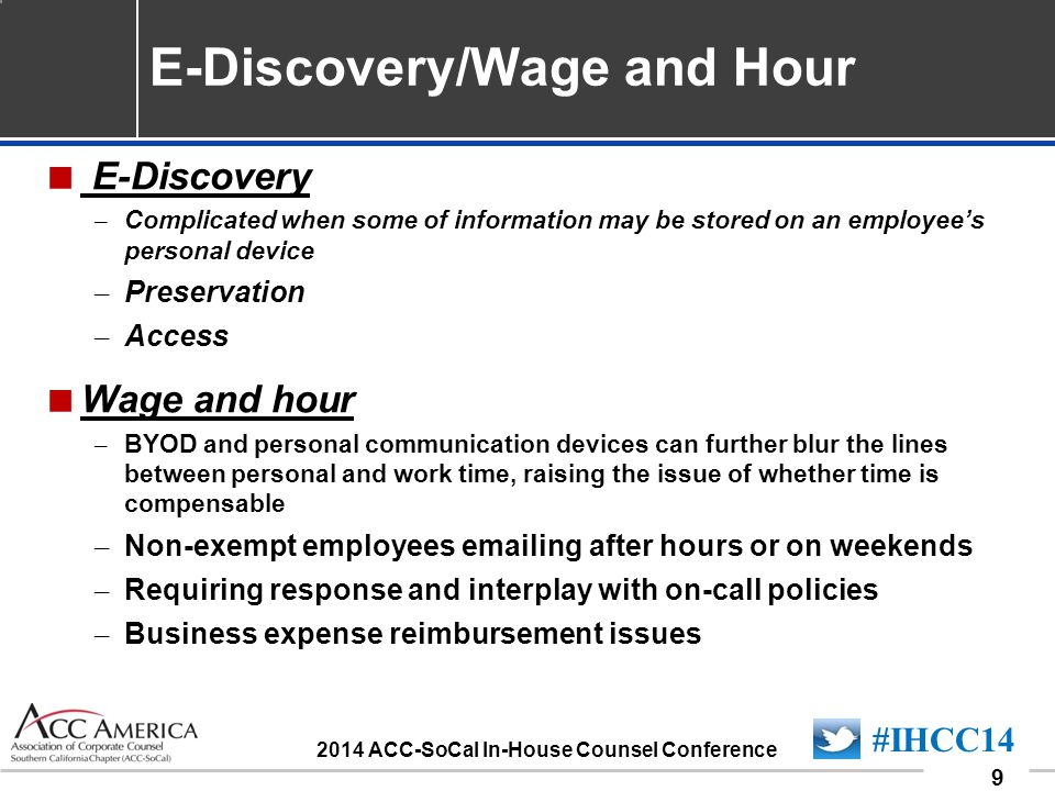 090701_9 9 #IHCC14 2014 ACC-SoCal In-House Counsel Conference  E-Discovery – Complicated when some of information may be stored on an employee's pers