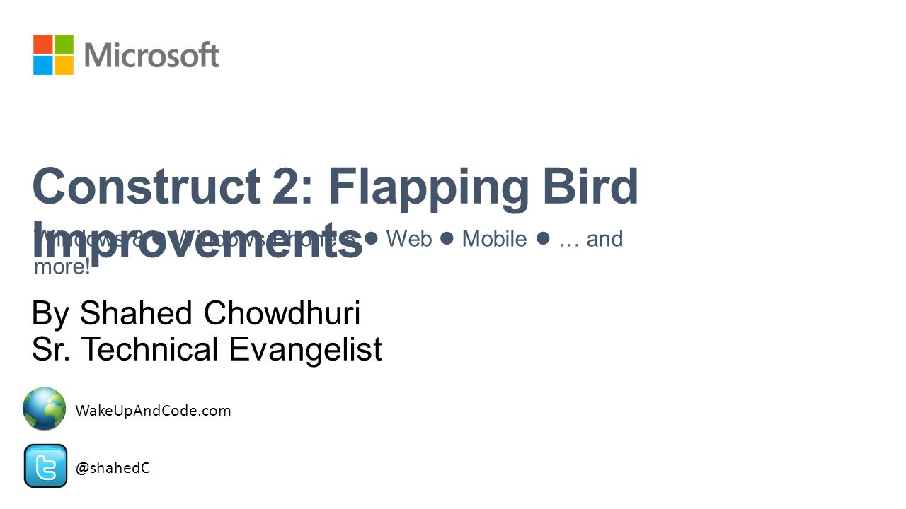 Prerequisites Ghost Shooter Tutorial Flapping Bird Tutorial Both available at: Construct 2 – Step by Step http://wakeupandcode.com/construct-2-step-by-step/
