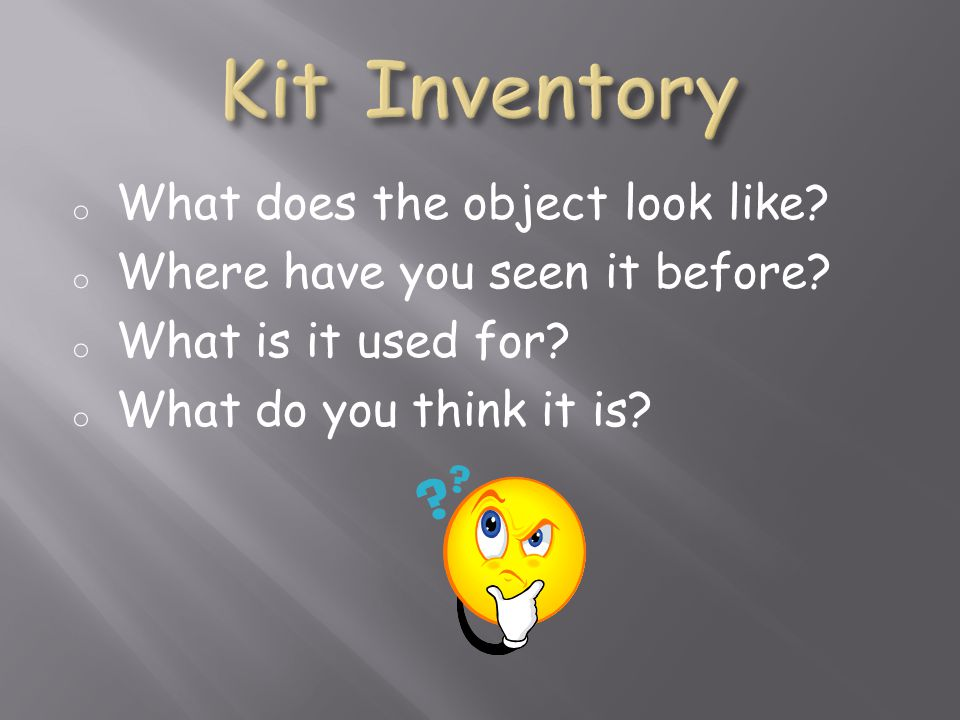 o What does the object look like. o Where have you seen it before.