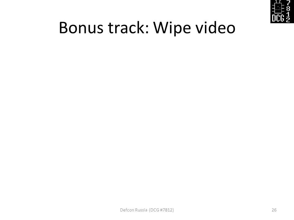 Bonus track: Wipe video Defcon Russia (DCG #7812)26