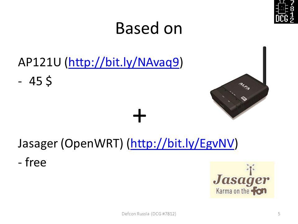 Based on AP121U (http://bit.ly/NAvaq9)http://bit.ly/NAvaq9 -45 $ + Jasager (OpenWRT) (http://bit.ly/EgvNV)http://bit.ly/EgvNV - free Defcon Russia (DCG #7812)5