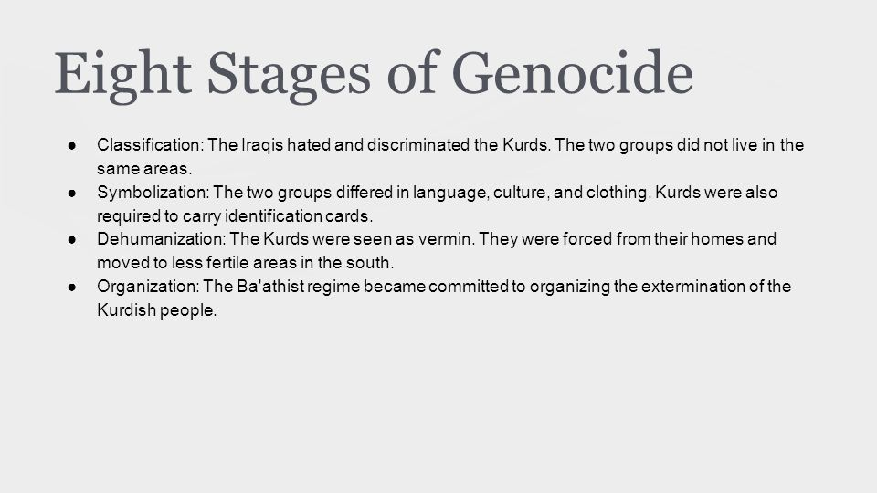 Eight Stages of Genocide ●Classification: The Iraqis hated and discriminated the Kurds.