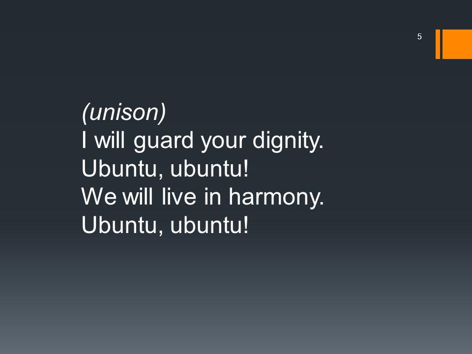 (unison) I will guard your dignity. Ubuntu, ubuntu! We will live in harmony. Ubuntu, ubuntu! 5