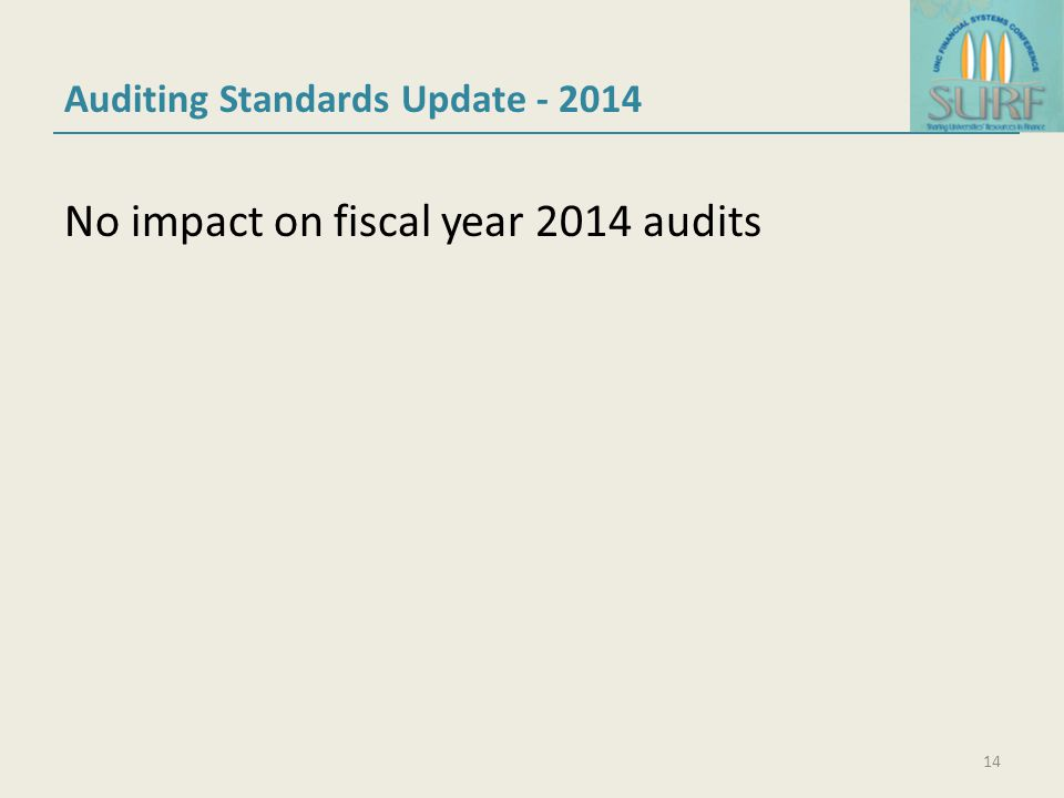 Auditing Standards Update - 2014 No impact on fiscal year 2014 audits 14