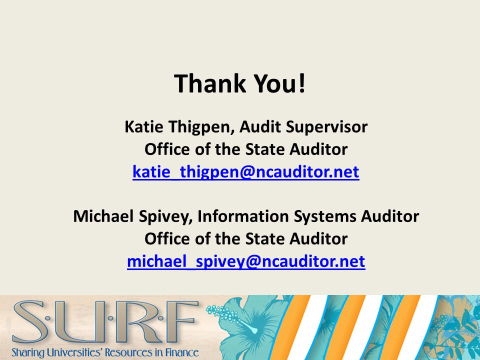 Thank You! Katie Thigpen, Audit Supervisor Office of the State Auditor katie_thigpen@ncauditor.net Michael Spivey, Information Systems Auditor Office