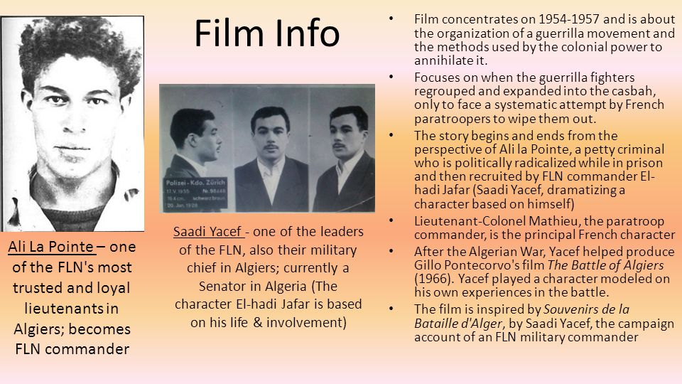 Film Info Film concentrates on 1954-1957 and is about the organization of a guerrilla movement and the methods used by the colonial power to annihilate it.