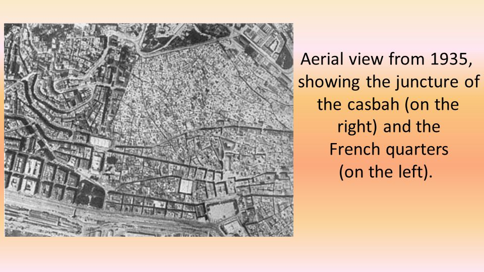 Aerial view from 1935, showing the juncture of the casbah (on the right) and the French quarters (on the left).