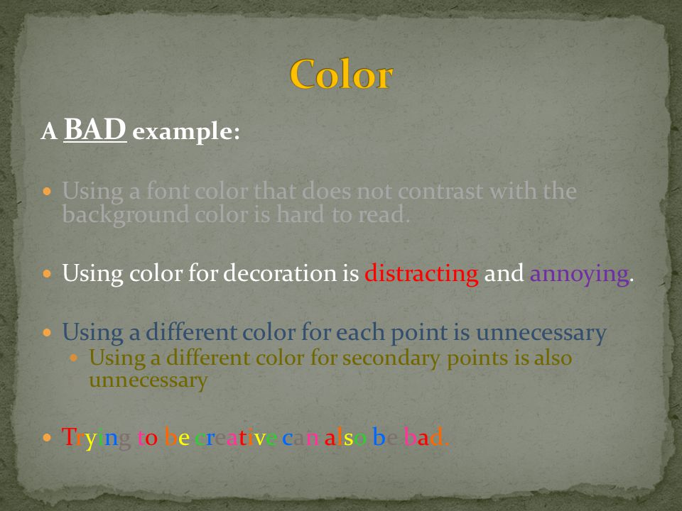 A BAD example: Using a font color that does not contrast with the background color is hard to read.