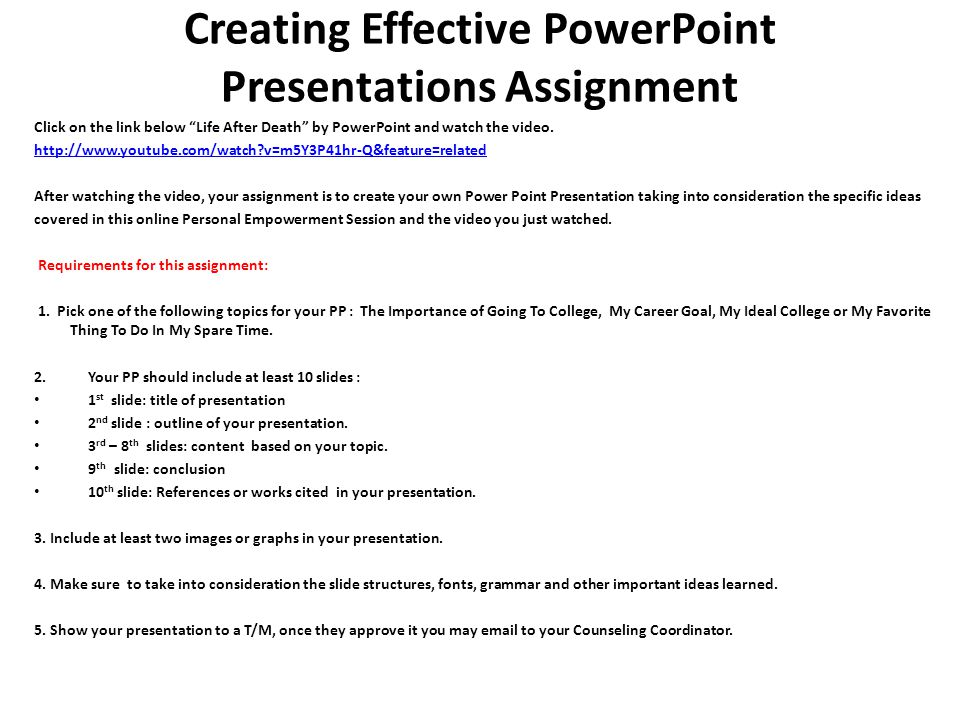 Creating Effective PowerPoint Presentations Assignment Click on the link below Life After Death by PowerPoint and watch the video.