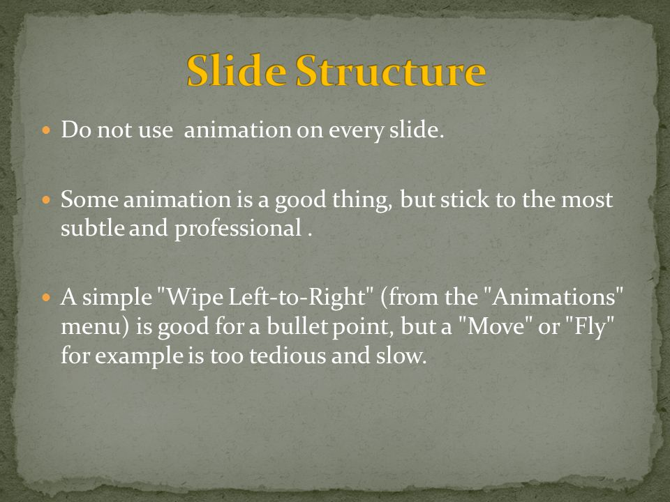 Do not use animation on every slide.