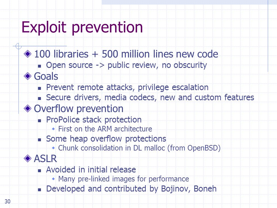 30 Exploit prevention 100 libraries + 500 million lines new code Open source -> public review, no obscurity Goals Prevent remote attacks, privilege es