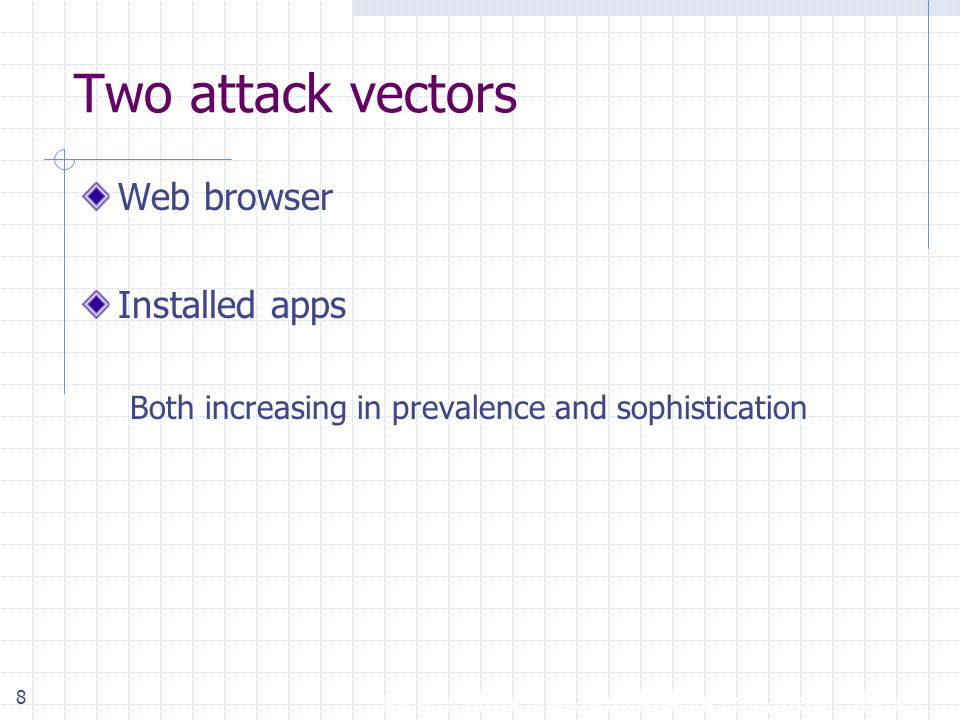 8 Two attack vectors Web browser Installed apps Both increasing in prevalence and sophistication source: https://www.mylookout.com/mobile-threat-report