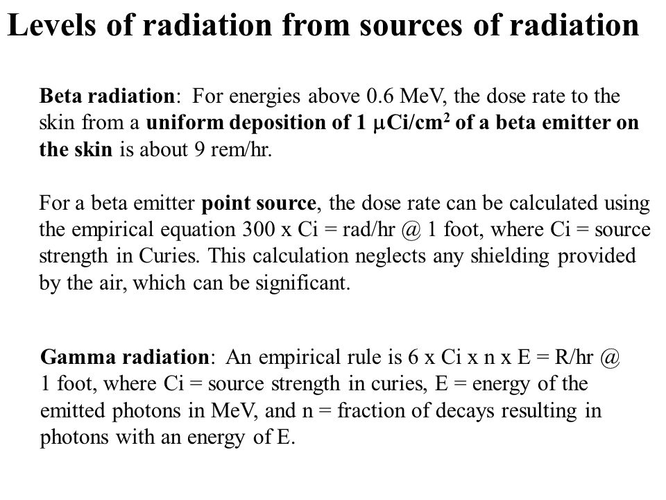 Levels of radiation from sources of radiation Beta radiation: For energies above 0.6 MeV, the dose rate to the skin from a uniform deposition of 1  C