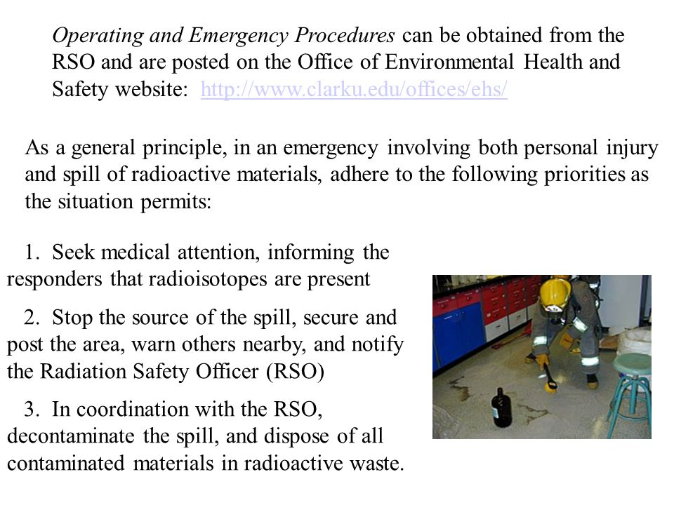 Operating and Emergency Procedures can be obtained from the RSO and are posted on the Office of Environmental Health and Safety website: http://www.cl