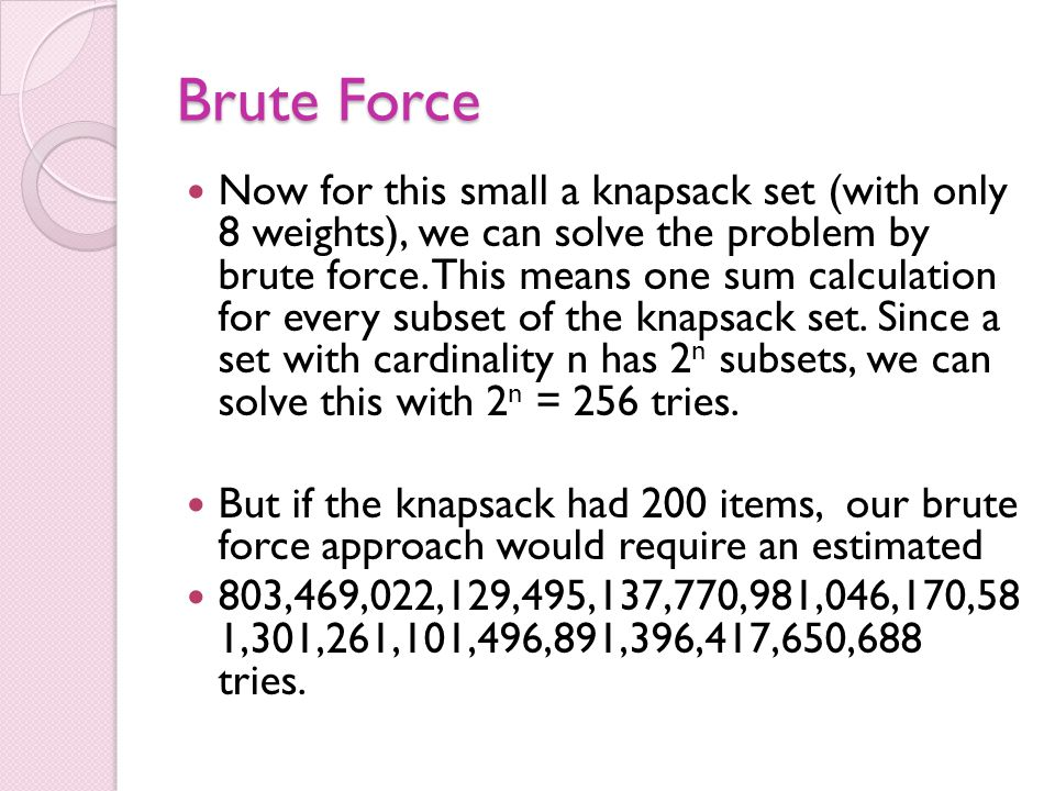 General Knapsacks So we've looked at the easy cases, where there is a fast algorithm to determine a solution.