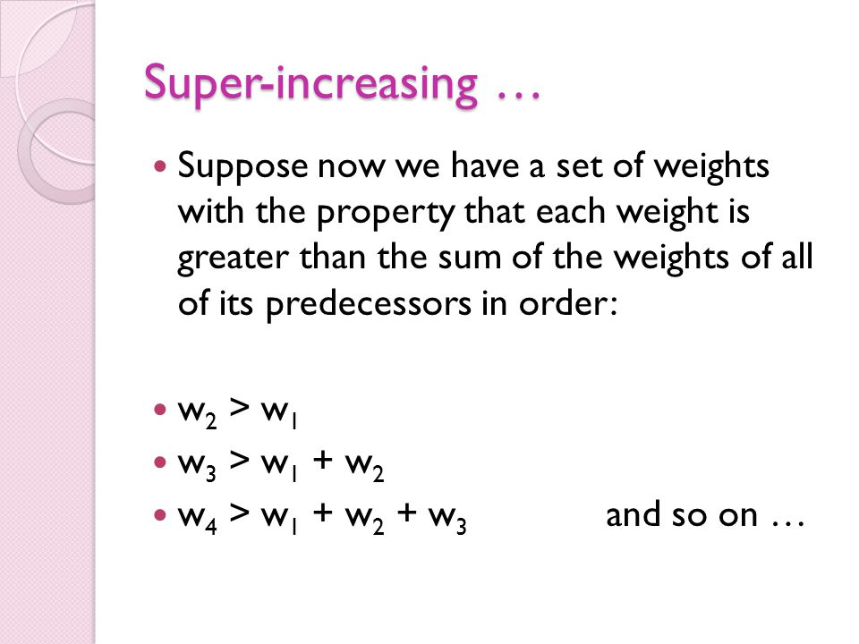 Super-increasing Knapsack Sets Of course, in the preceding example, there will NOT be a solution to the knapsack problem if W > 255.