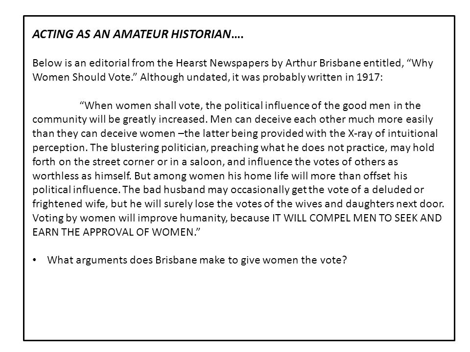 """ACTING AS AN AMATEUR HISTORIAN…. Below is an editorial from the Hearst Newspapers by Arthur Brisbane entitled, """"Why Women Should Vote."""" Although undat"""