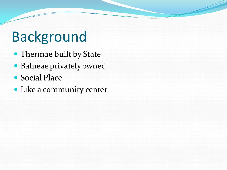 Background Thermae built by State Balneae privately owned Social Place Like a community center