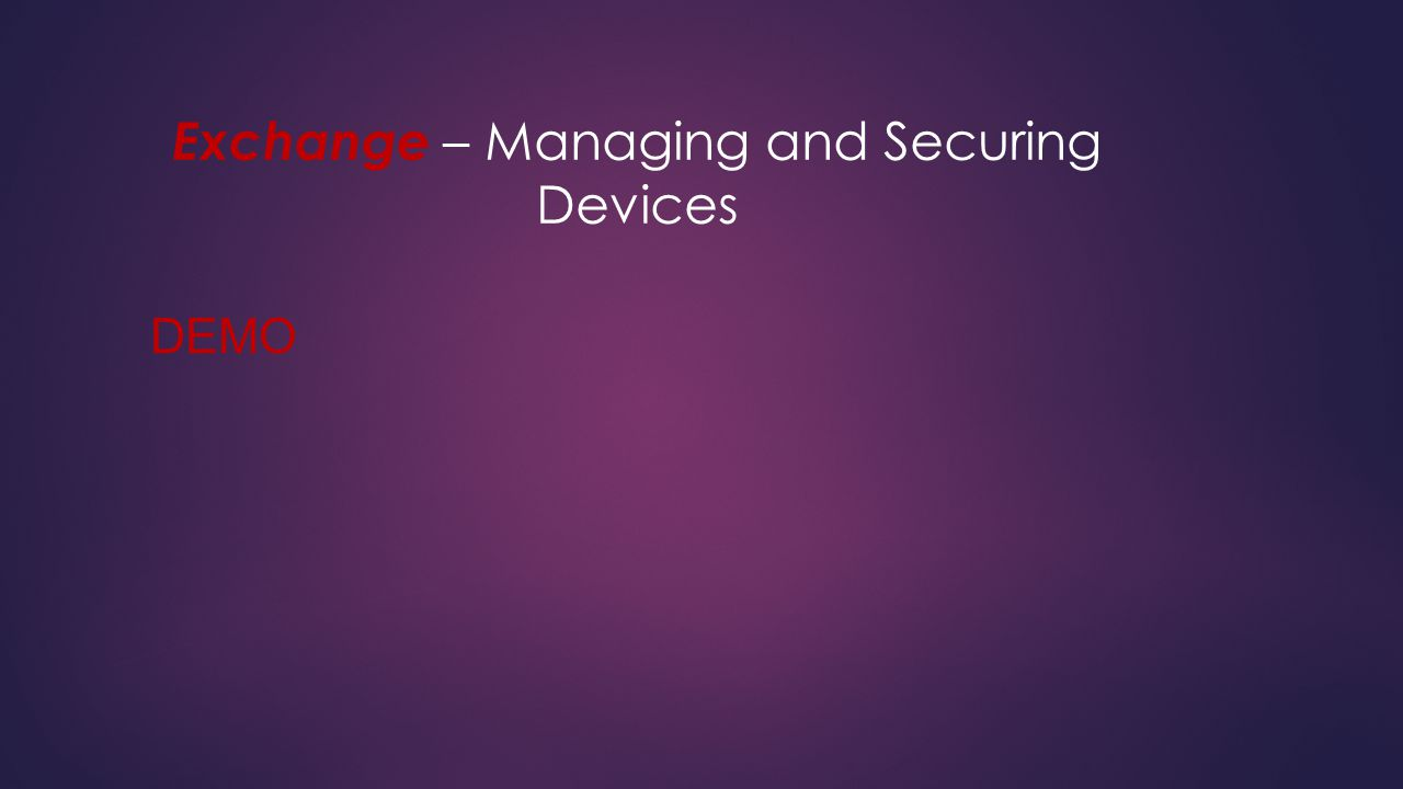 Exchange – Managing and Securing Devices DEMO
