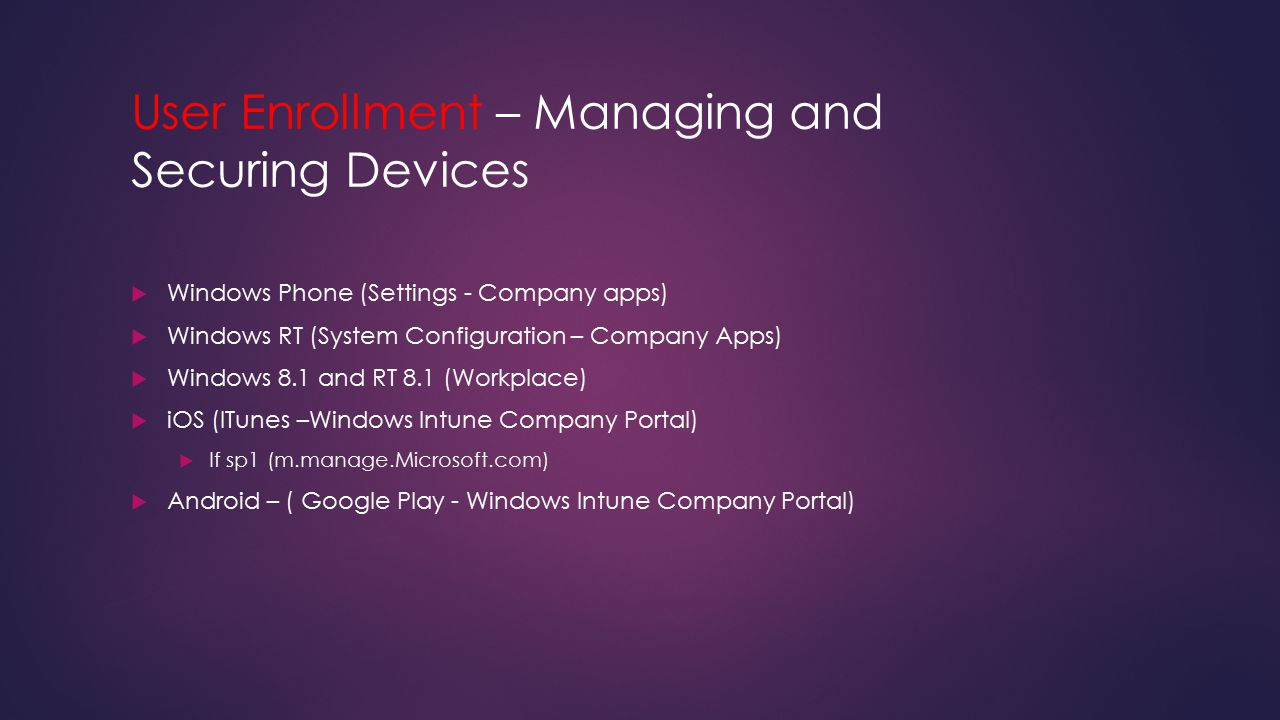 User Enrollment – Managing and Securing Devices  Windows Phone (Settings - Company apps)  Windows RT (System Configuration – Company Apps)  Windows