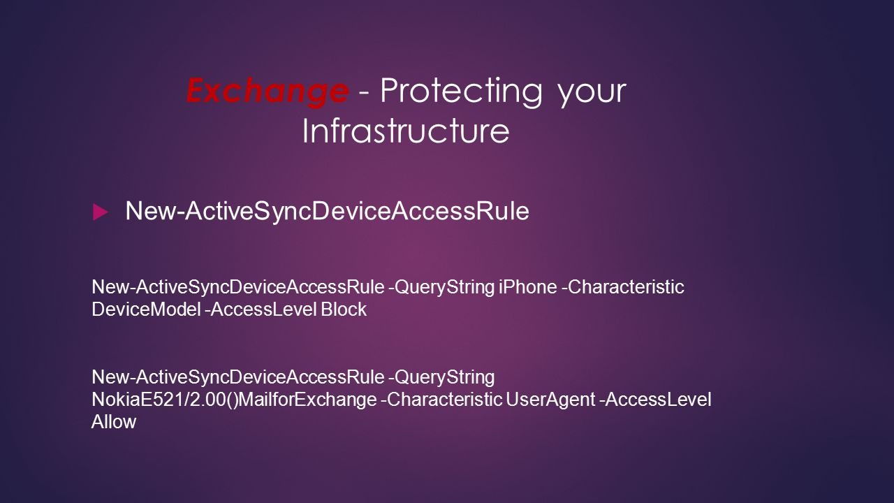 Exchange - Protecting your Infrastructure  New-ActiveSyncDeviceAccessRule New-ActiveSyncDeviceAccessRule -QueryString iPhone -Characteristic DeviceMo