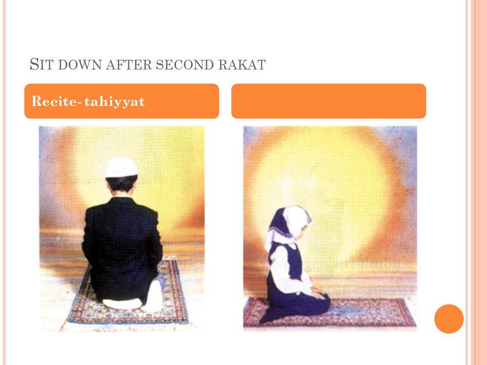 S IT DOWN AFTER SECOND RAKAT Recite- tahiyyat