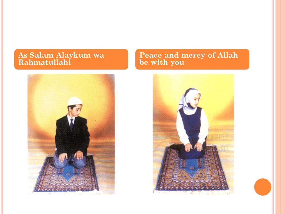 As Salam Alaykum wa Rahmatullahi Peace and mercy of Allah be with you