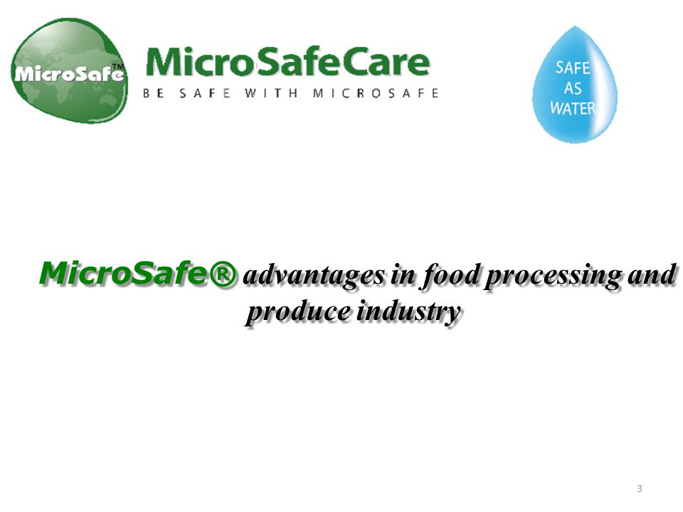 Eliminate food-borne illnesses MicroSafe® (super oxidized solution) has demonstrated significant effectiveness in sanitizing all types of food surfaces in food processing plants, animal products and fresh produce.