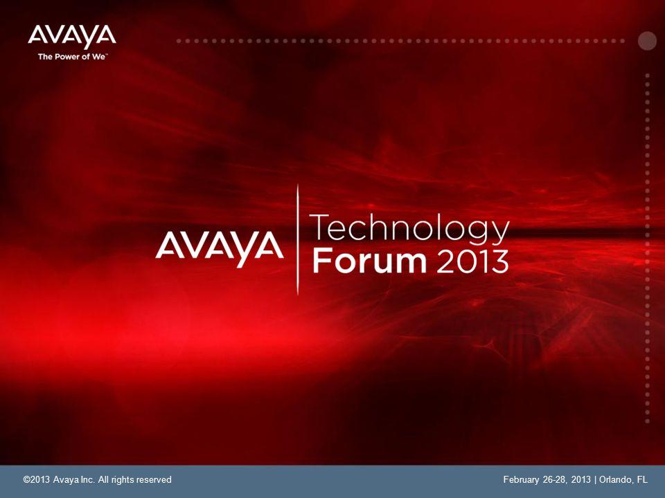 ©2013 Avaya Inc. All rights reservedFebruary 26-28, 2013 | Orlando, FL