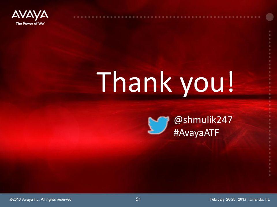 ©2013 Avaya Inc. All rights reservedFebruary 26-28, 2013 | Orlando, FL Thank you.