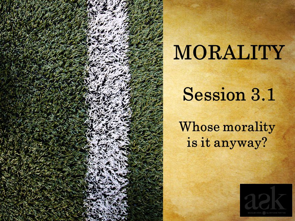 3.1 Whose morality is it anyway Key Concept Everyone lives according to a set of moral principles or guidelines.